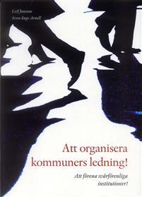 att-organisera-kommuners-ledning-att-forena-svarforenliga-institutioner